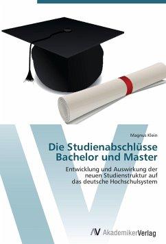 9783639403008 - Klein, Magnus: Die Studienabschlüsse Bachelor und Master: Entwicklung und Auswirkung der neuen Studienstruktur auf das deutsche Hochschulsystem - Buch