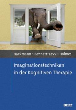 Imaginationstechniken in der Kognitiven Therapie - Hackmann, Ann; Bennett-Levy, James; Holmes, Emily