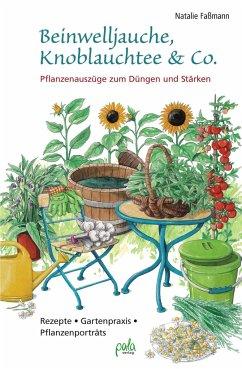 Beinwelljauche, Knoblauchtee & Co. - Faßmann, Natalie