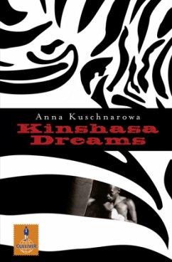 Kinshasa Dreams - Kuschnarowa, Anna