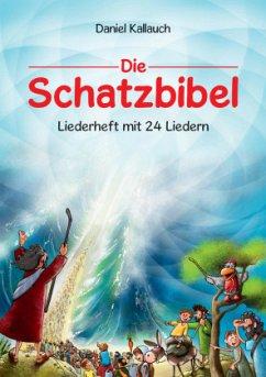 Die Schatzbibel, Liederheft - Kallauch, Daniel