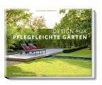 Design für pflegeleichte Gärten - Das große Ideenbuch
