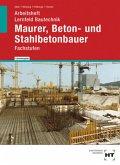 Arbeitsheft Lernfeld Bautechnik Maurer, Beton- und Stahlbetonbauer, Lehrerausgabe