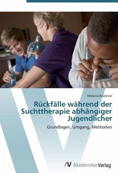 9783639403732 - Melanie Brückner: Rückfälle während der Suchttherapie abhängiger Jugendlicher - Buch