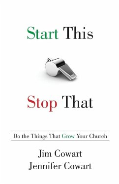 Start This, Stop That: Do the Things That Grow Your Church - Cowart, Jim; Cowart, Jennifer