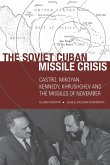 The Soviet Cuban Missile Crisis: Castro, Mikoyan, Kennedy, Khrushchev, and the Missiles of November