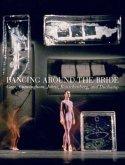 Dancing Around the Bride: Cage, Cunningham, Johns, Rauschenberg, and Duchamp