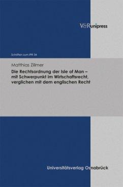 Die Rechtsordnung der Isle of Man - mit Schwerpunkt im Wirtschaftsrecht, verglichen mit dem englischen Recht - Zillmer, Matthias
