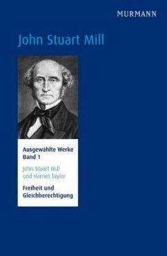 Freiheit und Gleichberechtigung / Ausgewählte Werke Bd.1, Bd.1 - Mill, John Stuart