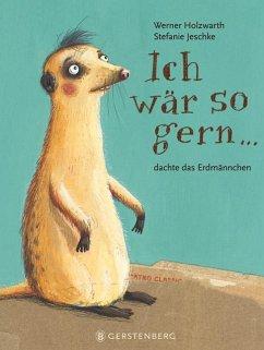 Ich wär so gern...dachte das Erdmännchen - Holzwarth, Werner; Jeschke, Stefanie