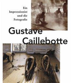 Gustave Caillebotte. Ein Impressionist und die Fotografie - Pohlmann, Ulrich