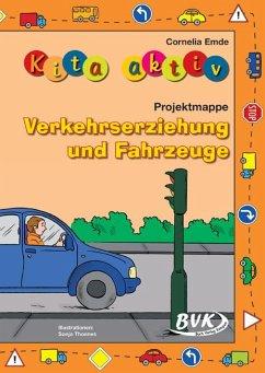 Kita aktiv - Projektmappe Verkehrserziehung und Fahrzeuge - Emde, Cornelia