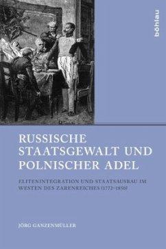 Russische Staatsgewalt und polnischer Adel - Ganzenmüller, Jörg