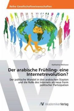 9783639403169 - Meltzow, Katharina: Der arabische Frühling- eine Internetrevolution? - Buch