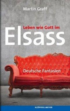 Leben wie Gott im Elsass - Graff, Martin