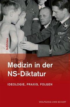 Medizin in der NS-Diktatur - Eckart, Wolfgang U.