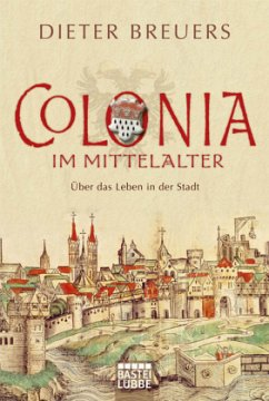 Colonia im Mittelalter - Breuers, Dieter