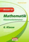 Besser in Mathematik - Klassenarbeitstrainer Gymnasium 6. Klasse