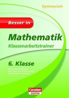 Besser in Mathematik - Klassenarbeitstrainer Gymnasium 6. Klasse - Spahn, Alexander