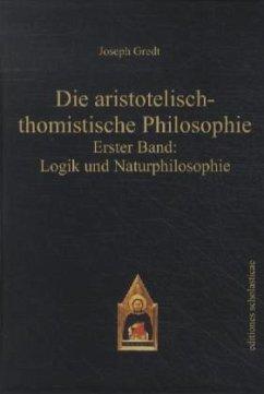 Die aristotelisch-thomistische Philosophie - Gredt, Joseph