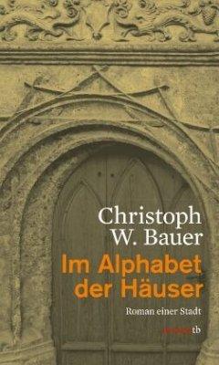 Im Alphabet der Häuser - Bauer, Christoph W.