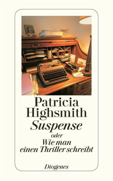 suspense oder wie man einen thriller schreibt von patricia highsmith taschenbuch. Black Bedroom Furniture Sets. Home Design Ideas