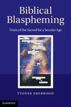 Biblical Blaspheming: Trials of the Sacred for a Secular Age - Sherwood, Yvonne
