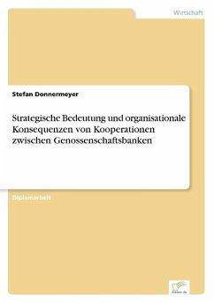 Strategische Bedeutung und organisationale Konsequenzen von Kooperationen zwischen Genossenschaftsbanken