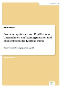 Erscheinungsformen von Konflikten in Unternehmen mit Teamorganisation und Möglichkeiten der Konfliktlösung - Bedey, Björn