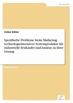 Spezifische Probleme beim Marketing technologieintensiver Systemprodukte für industrielle Erstkäufer und Ansätze zu ihrer Lösung