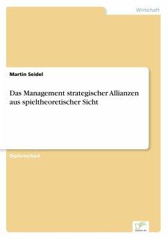 Das Management strategischer Allianzen aus spieltheoretischer Sicht - Seidel, Martin