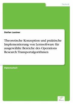 Theoretische Konzeption und praktische Implementierung von Lernsoftware für ausgewählte Bereiche des Operations Research: Transportalgorithmen