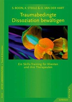 Traumabedingte Dissoziation bewältigen - Boon, Suzette;Steele, Kathy;Hart, Onno van der