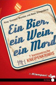 Ein Bier, ein Wein, ein Mord - Birkefeld, Richard; Dringenberg, Bodo; Hagemann, Karola; Kuhnert, Cornelia; Mischke, Susanne; Oehlschläger, Christian; Osterwald, Egbert