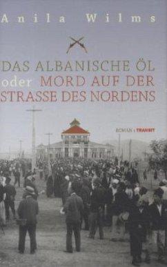 Das albanische Öl oder Mord auf der Straße des Nordens - Wilms, Anila