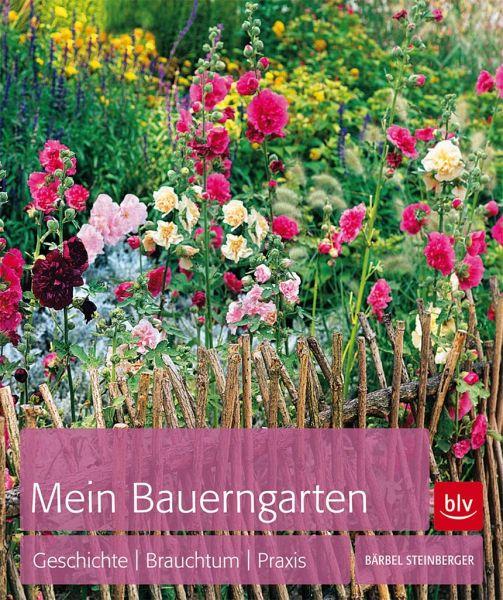 Mein bauerngarten von b rbel steinberger buch for Gartengestaltung bauerngarten