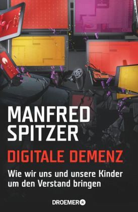 Digitale Demenz - Spitzer, Manfred