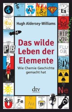 Das wilde Leben der Elemente - Aldersey-Williams, Hugh