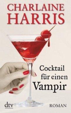 Cocktail für einen Vampir / Sookie Stackhouse Bd.12 - Harris, Charlaine