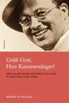 Grüß Gott, Herr Kammersänger! - Pflanzl, Robert H.