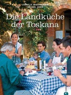 Die Landküche der Toskana - Trischberger, Cornelia; Dorn, Michael