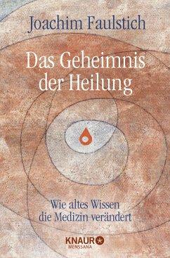 Das Geheimnis der Heilung - Faulstich, Joachim