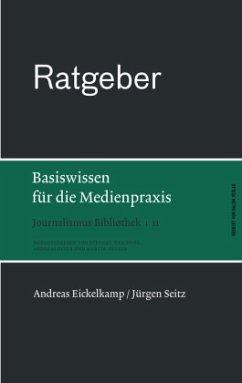 Ratgeber. Basiswissen für die Medienpraxis - Eickelkamp, Andreas; Seitz, Jürgen
