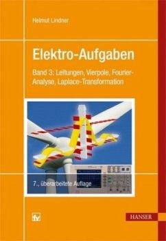 Leitungen, Vierpole, Fourier-Analyse, Laplace-Transformation / Elektro-Aufgaben Bd.3 - Lindner, Helmut
