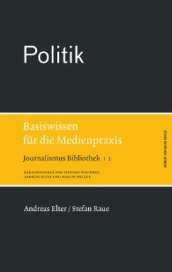 Politik. Basiswissen für die Medienpraxis - Elter, Andreas; Raue, Stefan