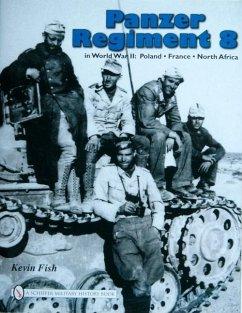 Panzer Regiment 8 in World War II: Poland , France, North Africa - Fish, Kevin