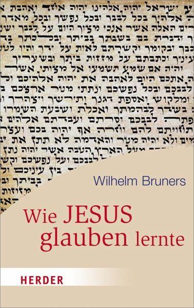 Wie Jesus glauben lernte - Bruners, Wilhelm