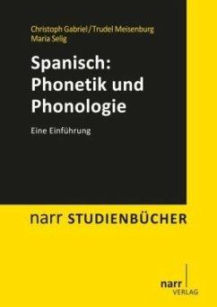 Spanisch: Phonetik und Phonologie - Gabriel, Christoph;Meisenburg, Trudel;Selig, Maria