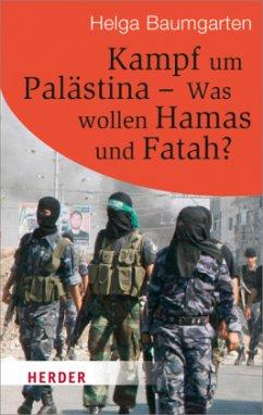 Kampf um Palästina - Was wollen Hamas und Fatah? - Baumgarten, Helga