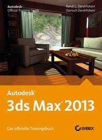Autodesk 3ds Max 2013. Das offizielle Trainingsbuch - Derakhshani, Randi L.; Derakhshani, Dariush